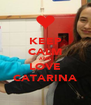 KEEP CALM AND LOVE CATARINA - Personalised Poster A4 size