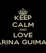 KEEP CALM AND LOVE CATARINA GUIMARÃES - Personalised Poster A4 size