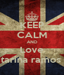 KEEP CALM AND Love Catarina ramos <3 - Personalised Poster A4 size