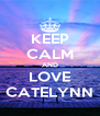KEEP CALM AND LOVE CATELYNN - Personalised Poster A4 size