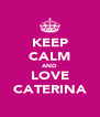 KEEP CALM AND LOVE CATERINA - Personalised Poster A4 size
