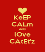 KeEP CALm AnD lOve CAtEt'z - Personalised Poster A4 size