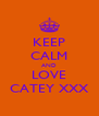 KEEP CALM AND LOVE CATEY XXX - Personalised Poster A4 size