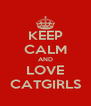 KEEP CALM AND LOVE CATGIRLS - Personalised Poster A4 size