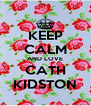 KEEP CALM AND LOVE CATH KIDSTON - Personalised Poster A4 size