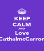KEEP CALM AND Love CathalmcCarron - Personalised Poster A4 size