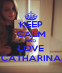 KEEP CALM AND LOVE CATHARINA - Personalised Poster A4 size