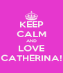 KEEP CALM AND LOVE CATHERINA! - Personalised Poster A4 size