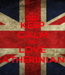 KEEP CALM AND LOVE CATHERINIANS - Personalised Poster A4 size