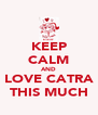 KEEP CALM AND LOVE CATRA THIS MUCH - Personalised Poster A4 size