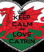 KEEP CALM AND LOVE CATRIN - Personalised Poster A4 size