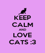 KEEP CALM AND LOVE CATS :3 - Personalised Poster A4 size