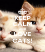KEEP CALM AND LOVE CATS! - Personalised Poster A4 size