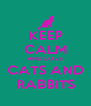 KEEP CALM AND LOVE CATS AND RABBITS - Personalised Poster A4 size