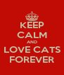 KEEP CALM AND LOVE CATS FOREVER - Personalised Poster A4 size