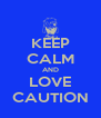 KEEP CALM AND LOVE CAUTION - Personalised Poster A4 size
