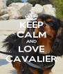 KEEP CALM AND LOVE CAVALIER - Personalised Poster A4 size