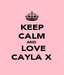 KEEP CALM AND  LOVE CAYLA X - Personalised Poster A4 size
