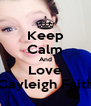 Keep Calm And Love Cayleigh Faith - Personalised Poster A4 size