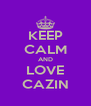KEEP CALM AND LOVE CAZIN - Personalised Poster A4 size