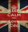 KEEP CALM AND Love Cdc - Personalised Poster A4 size