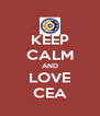 KEEP CALM AND LOVE CEA - Personalised Poster A4 size