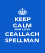 KEEP CALM AND LOVE CEALLACH SPELLMAN - Personalised Poster A4 size