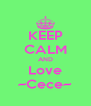 KEEP CALM AND Love ~Cece~ - Personalised Poster A4 size