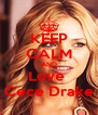 KEEP CALM AND Love  Cece Drake - Personalised Poster A4 size