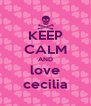 KEEP CALM AND love cecilia - Personalised Poster A4 size