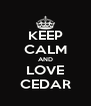KEEP CALM AND LOVE CEDAR - Personalised Poster A4 size