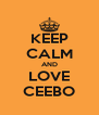 KEEP CALM AND LOVE CEEBO - Personalised Poster A4 size