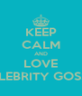 KEEP CALM AND LOVE CELEBRITY GOSSIP - Personalised Poster A4 size