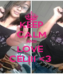 KEEP CALM AND LOVE  CELIII <3  - Personalised Poster A4 size