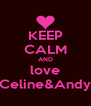 KEEP CALM AND love Celine&Andy - Personalised Poster A4 size