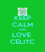 KEEP CALM AND LOVE  CELITC - Personalised Poster A4 size