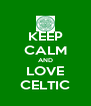 KEEP CALM AND LOVE CELTIC - Personalised Poster A4 size