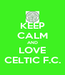 KEEP CALM AND LOVE CELTIC F.C. - Personalised Poster A4 size