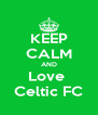 KEEP CALM AND Love  Celtic FC - Personalised Poster A4 size