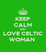 KEEP CALM AND LOVE CELTIC WOMAN  - Personalised Poster A4 size