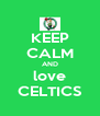 KEEP CALM AND love CELTICS - Personalised Poster A4 size