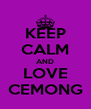 KEEP CALM AND LOVE CEMONG - Personalised Poster A4 size