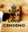 KEEP CALM AND LOVE CENGENG - Personalised Poster A4 size