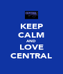 KEEP CALM AND LOVE CENTRAL - Personalised Poster A4 size
