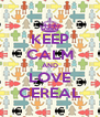 KEEP CALM AND LOVE CEREAL - Personalised Poster A4 size