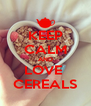 KEEP CALM AND LOVE  CEREALS - Personalised Poster A4 size