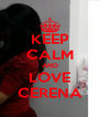 KEEP CALM AND LOVE CERENA - Personalised Poster A4 size