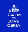 KEEP CALM AND LOVE  CERIA - Personalised Poster A4 size