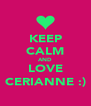 KEEP CALM AND LOVE CERIANNE :) - Personalised Poster A4 size