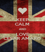 KEEP CALM AND LOVE CESAR AMARO - Personalised Poster A4 size